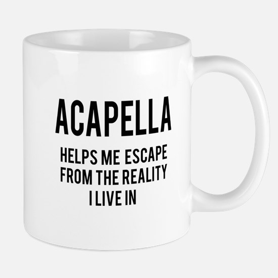 Acapella Helps me escape from the reali Mug