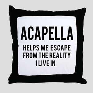 Acapella Helps me escape from the rea Throw Pillow