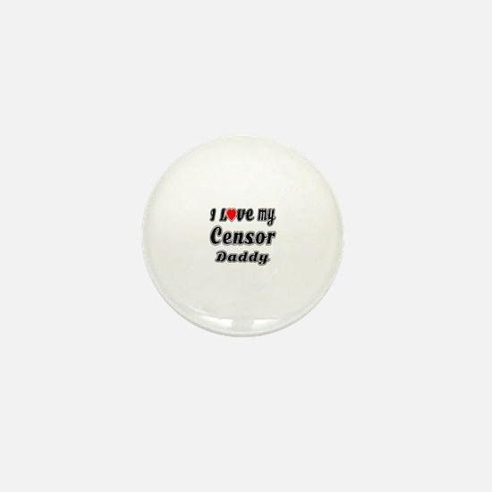 I Love My CENSOR Daddy Mini Button