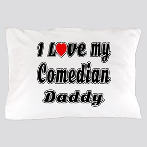 I Love My COMEDIAN Daddy Pillow Case