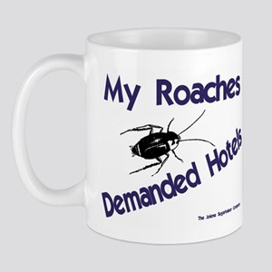 My Roaches Demanded Hotels Mug