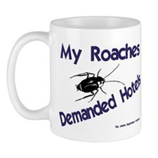 My Roaches Demanded Hotels Mug