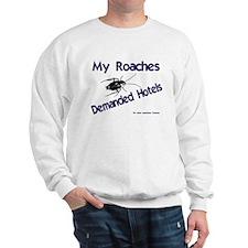 My Roaches Demanded Hotels Sweatshirt
