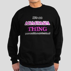 It's an Anastasia thing, you wouldn Sweatshirt