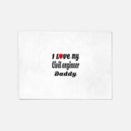 I Love My CIVIL ENGINEER Daddy 5'x7'Area Rug