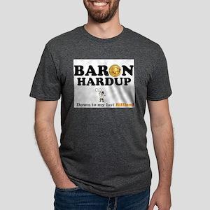 BARON HARDUP - DOWN TO MY LAST BILLION! T-Shirt
