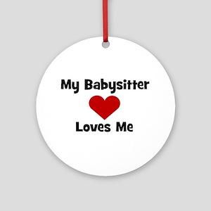 My Babysitter Loves Me! heart Ornament (Round)