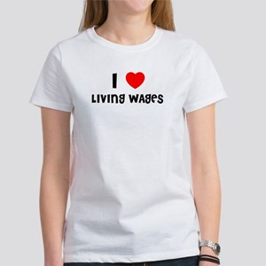 I LOVE LIVING WAGES Women's T-Shirt