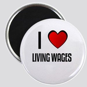 I LOVE LIVING WAGES Magnet