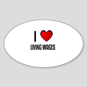 I LOVE LIVING WAGES Oval Sticker