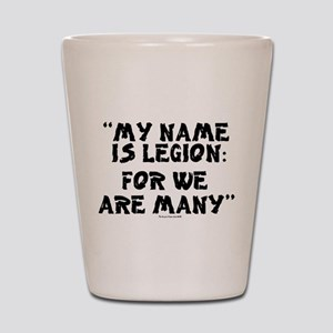 MY NAME IS LEGION - FOR WE ARE MANY Shot Glass