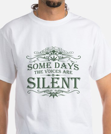 Some Days the Voices are Silen T-Shirt