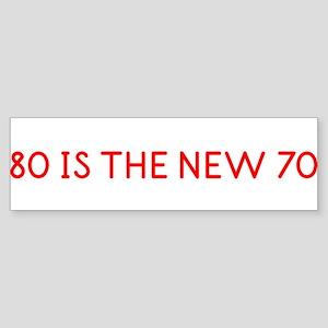 """80 is the New 70"" Bumper Sticker"
