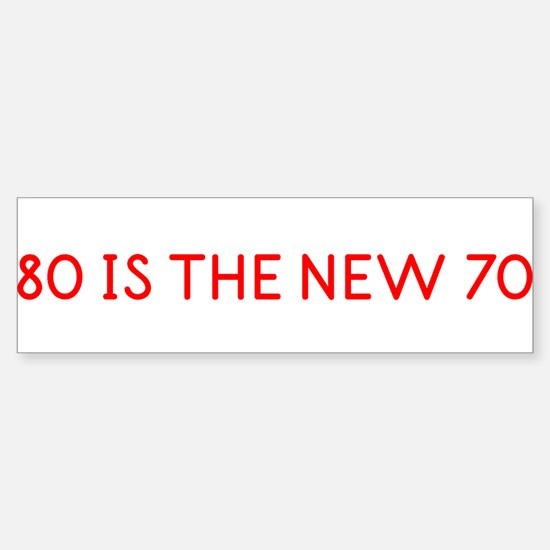 """80 is the New 70"" Bumper Bumper Bumper Sticker"