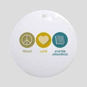 Peace Love System Administration Ornament (Round)