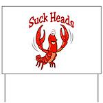 Suck Heads Yard Sign