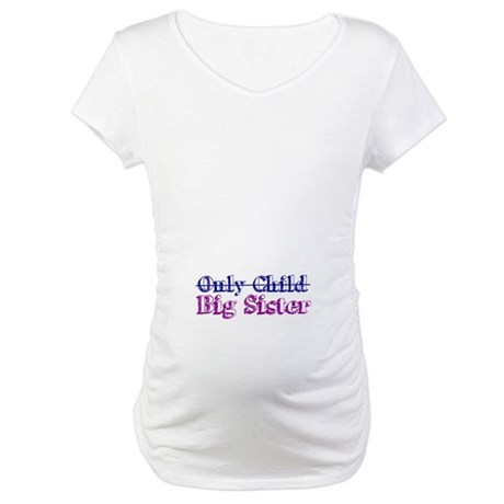Only Child New Big Sister Maternity T-Shirt