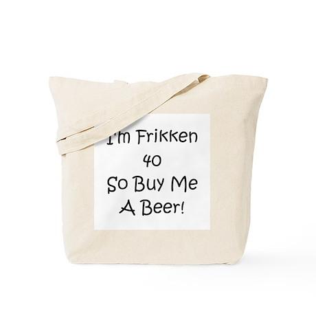 I'm 40 Buy Me A Beer! Tote Bag