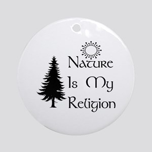 Nature Is My Religion Round Ornament