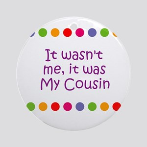 It wasn't me, it was My Cousi Ornament (Round)