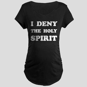 I DENY THE HOLY SPIRIT Maternity Dark T-Shirt