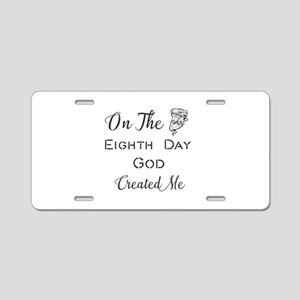 On The Eighth Day God Creat Aluminum License Plate