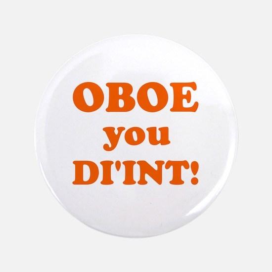 """OBOE you DI'INT! 3.5"""" Button"""