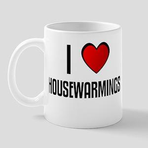I LOVE HOUSEWARMINGS Mug