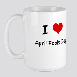 I LOVE APRIL FOOLS DAY Large Mug