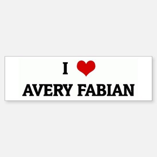 I Love AVERY FABIAN Bumper Bumper Bumper Sticker