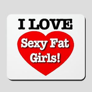 I Love Sexy Fat Girls! Mousepad