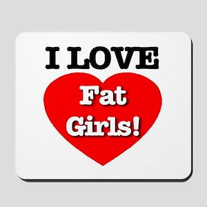 I Love Fat Girls! Mousepad