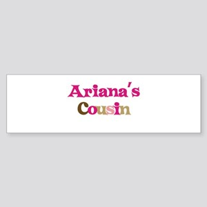 Ariana's Cousin Bumper Sticker
