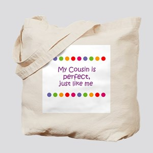 My Cousin is perfect, just li Tote Bag