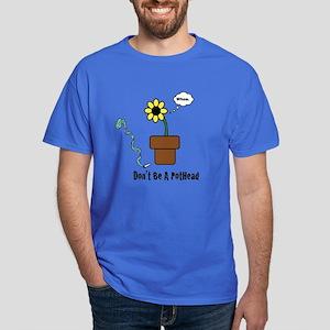 Don't Be A PotHead Dark T-Shirt