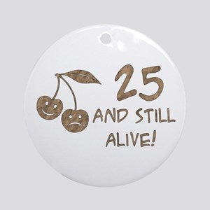 25 And Still Alive Ornament (Round)
