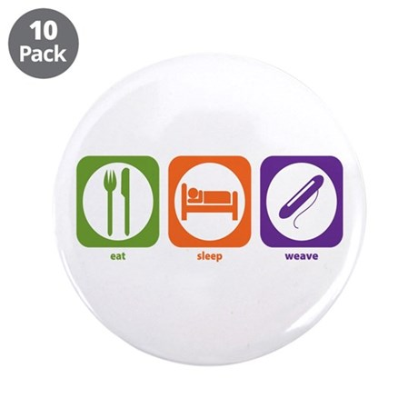 "Eat Sleep Weave 3.5"" Button (10 pack)"