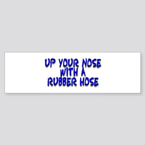 Up Your Nose With a Rubber... Bumper Sticker