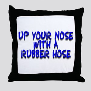 Up Your Nose With a Rubber... Throw Pillow