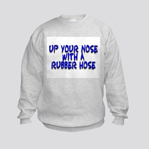 Up Your Nose With a Rubber... Kids Sweatshirt