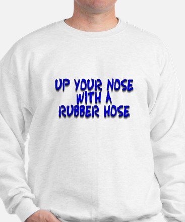Up Your Nose With a Rubber... Sweatshirt