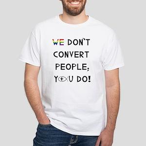 """We Don't Convert"" White T-Shirt"