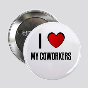 I LOVE MY COWORKERS Button