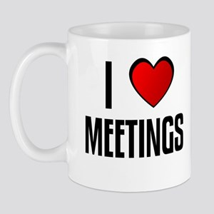 I LOVE MEETINGS Mug