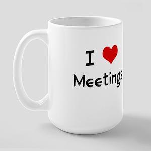 I LOVE MEETINGS Large Mug