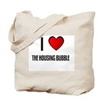 I LOVE THE HOUSING BUBBLE Tote Bag