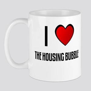 I LOVE THE HOUSING BUBBLE Mug