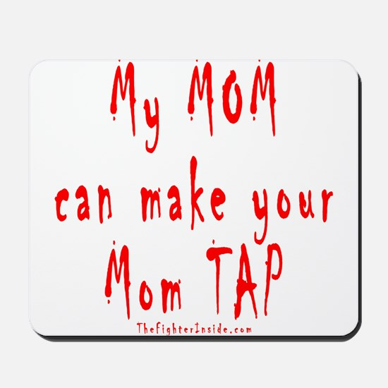 My MOM can make your Mom TAP Mousepad