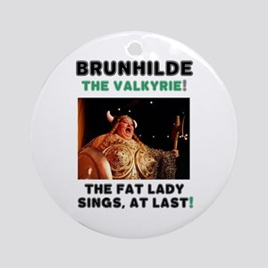 BRUNHILDE - THE VALKYRIE - THE FAT Round Ornament