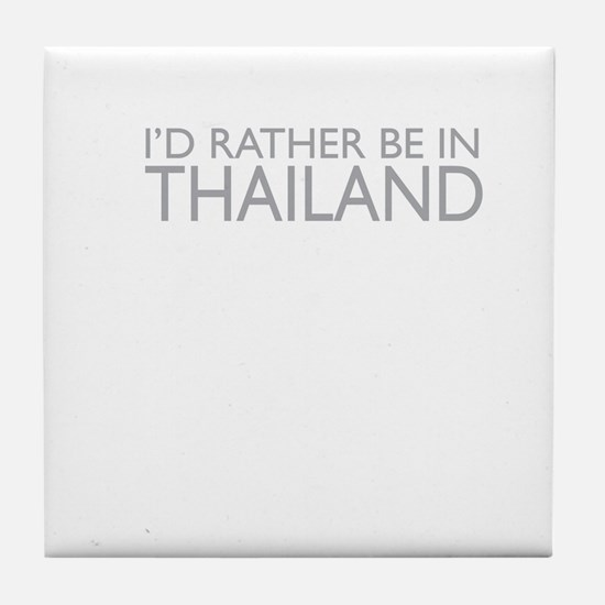 I'd rather be in Thailand Tile Coaster